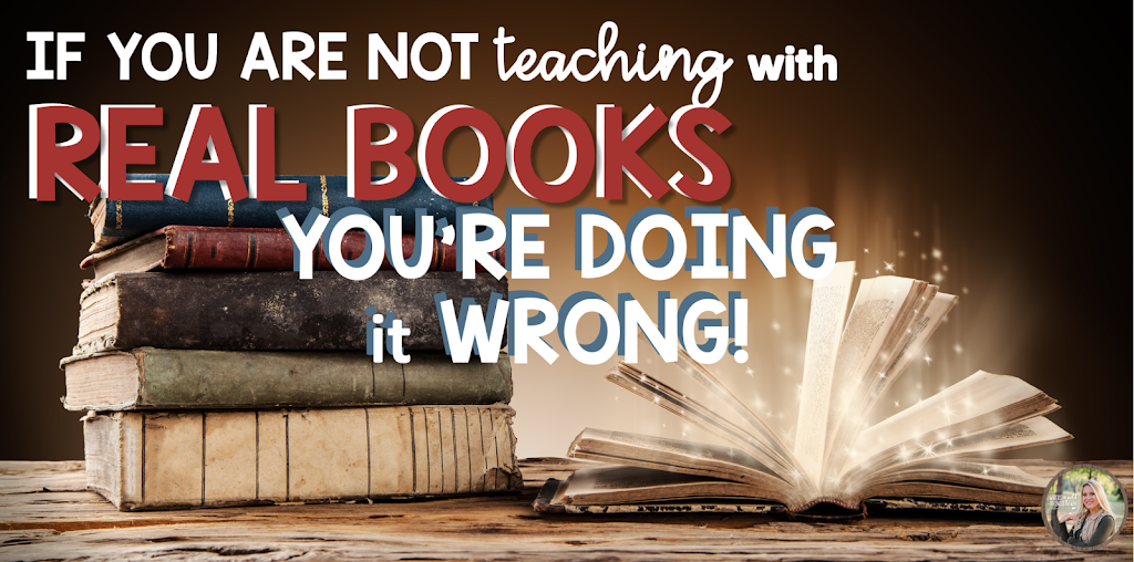 If You're Not Teaching with REAL BOOKS You're Doing it Wrong!
